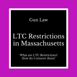 [Video] LTC Restrictions in Massachusetts – What are LTC Restrictions in MA and how can I get my restriction removed?